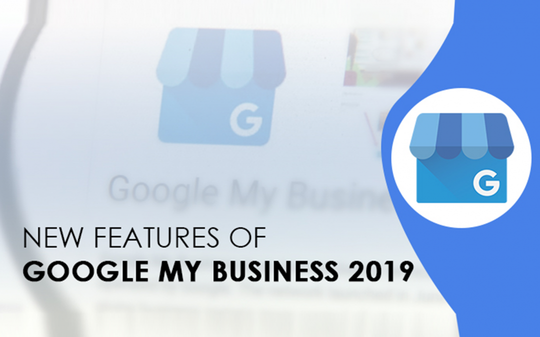 5 Must Use New Features of Google My Business 2019